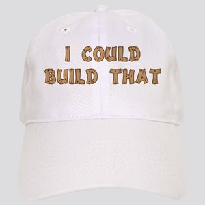 I Could Build That Cap